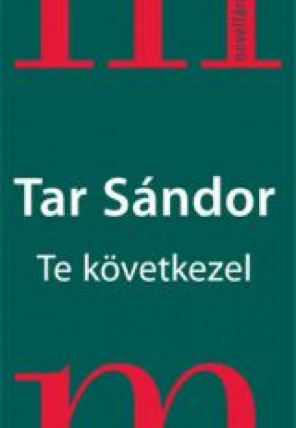 Tar Sándor: Te következel. Magvető Kiadó, Novellárium sorozat, 2008.