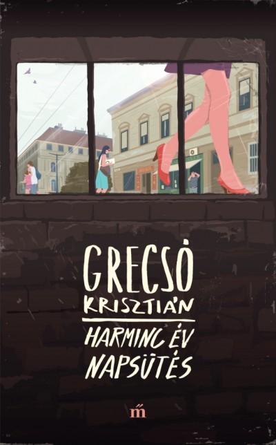 Grecsó Krisztián: Harminc év napsütés (részlet)