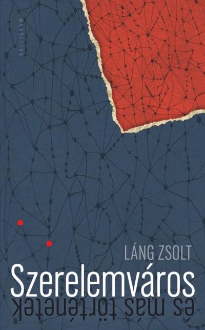 Kántor Zsolt: A telihold textúrája (Láng Zsolt: Szerelemváros (és más történetek))