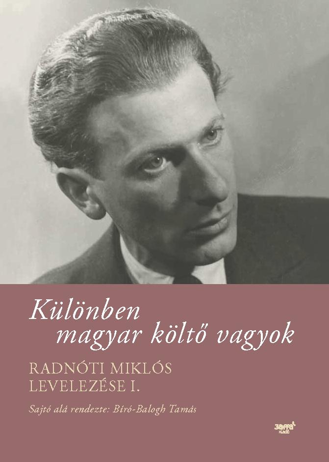 Különben magyar költő vagyok – Radnóti Miklós levelezése I. (részlet)