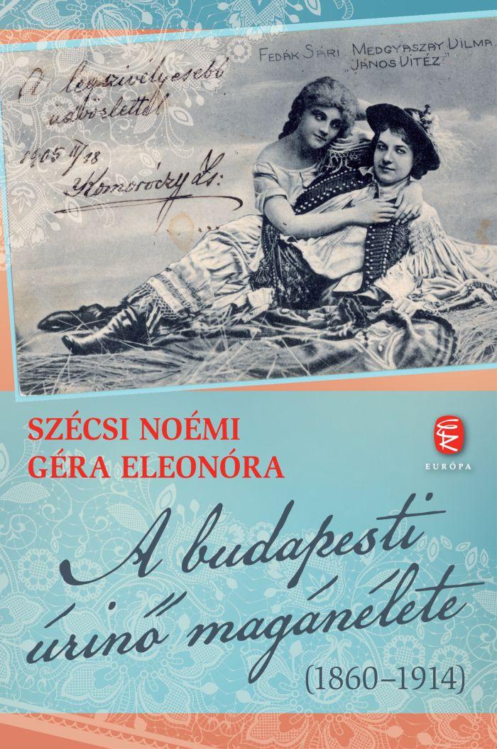 Szécsi Noémi – Géra Eleonóra: A budapesti úrinő magánélete (1860–1914)