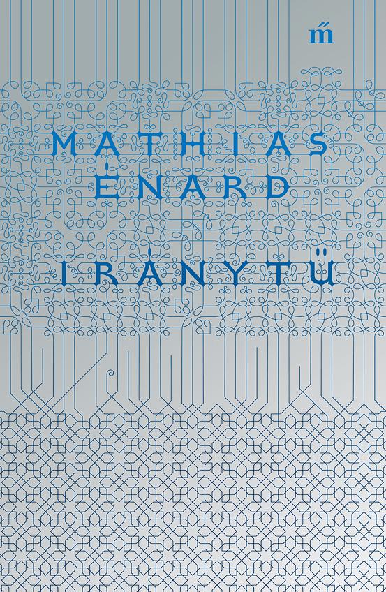 Mathias Énard: Iránytű (részlet)