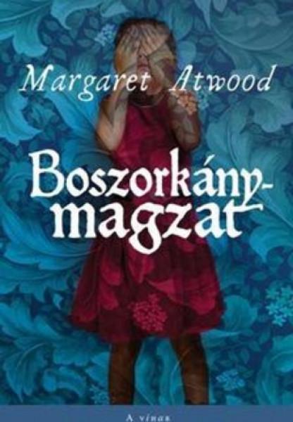 Margaret Atwood: Boszorkánymagzat, Kossuth, 2018. Fordította: Varga Zsuzsanna