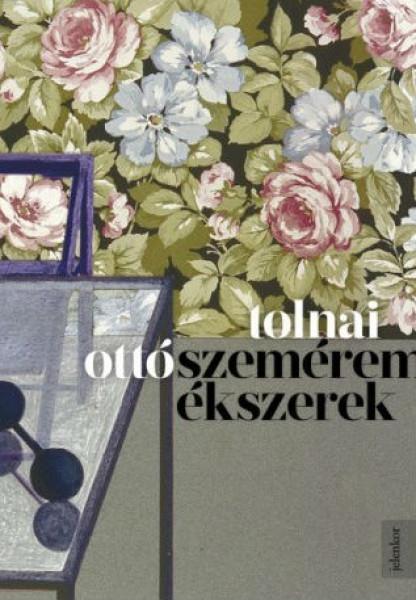 Tolnai Ottó: Szeméremékszerek, Jelenkor, 2018