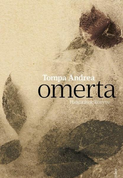 Tompa Andrea: Omerta - Hallgatások könyve, 2017. Jelenkor, 628 old.