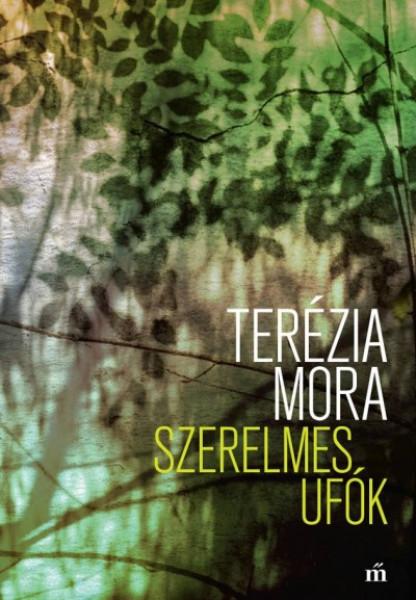 Terézia Mora: Szerelmes ufók, Magvető, 2018