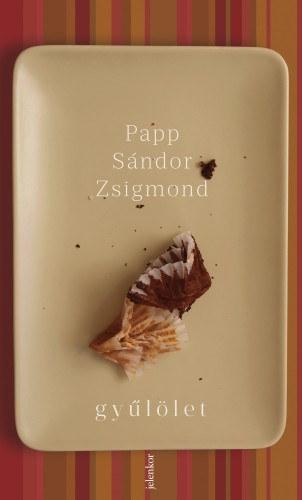 Papp Sándor Zsigmond: Gyűlölet (részlet)
